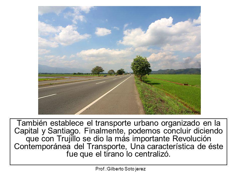 Prof.:Gilberto Soto jerez También establece el transporte urbano organizado en la Capital y Santiago. Finalmente, podemos concluir diciendo que con Tr