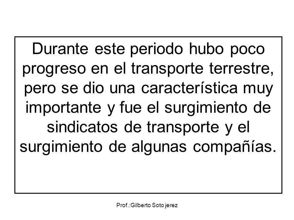 Durante este periodo hubo poco progreso en el transporte terrestre, pero se dio una característica muy importante y fue el surgimiento de sindicatos d