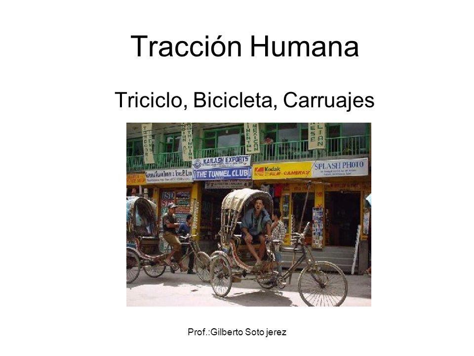 Prof.:Gilberto Soto jerez Tracción Humana Triciclo, Bicicleta, Carruajes