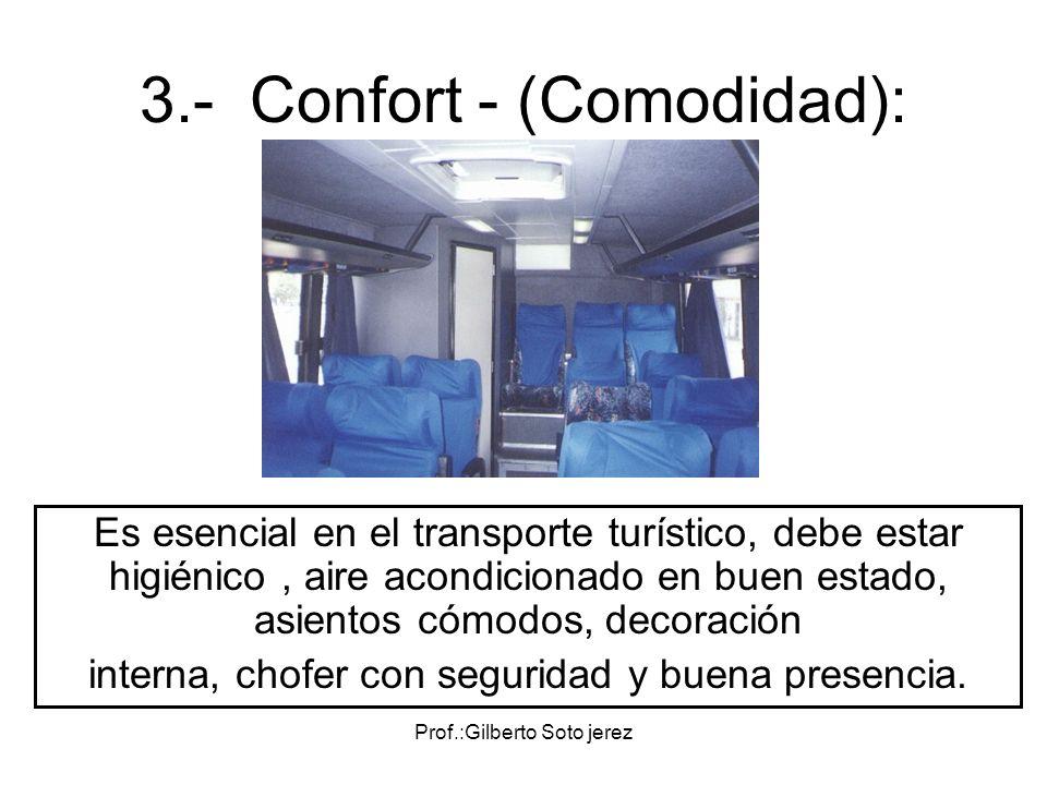 Prof.:Gilberto Soto jerez 3.- Confort - (Comodidad): Es esencial en el transporte turístico, debe estar higiénico, aire acondicionado en buen estado,