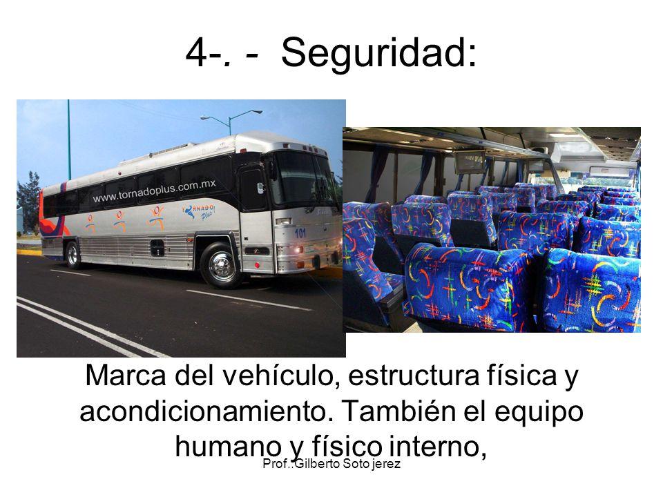 Prof.:Gilberto Soto jerez 4-. - Seguridad: Marca del vehículo, estructura física y acondicionamiento. También el equipo humano y físico interno,