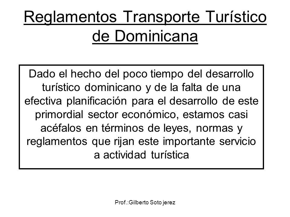 Prof.:Gilberto Soto jerez Reglamentos Transporte Turístico de Dominicana Dado el hecho del poco tiempo del desarrollo turístico dominicano y de la fal