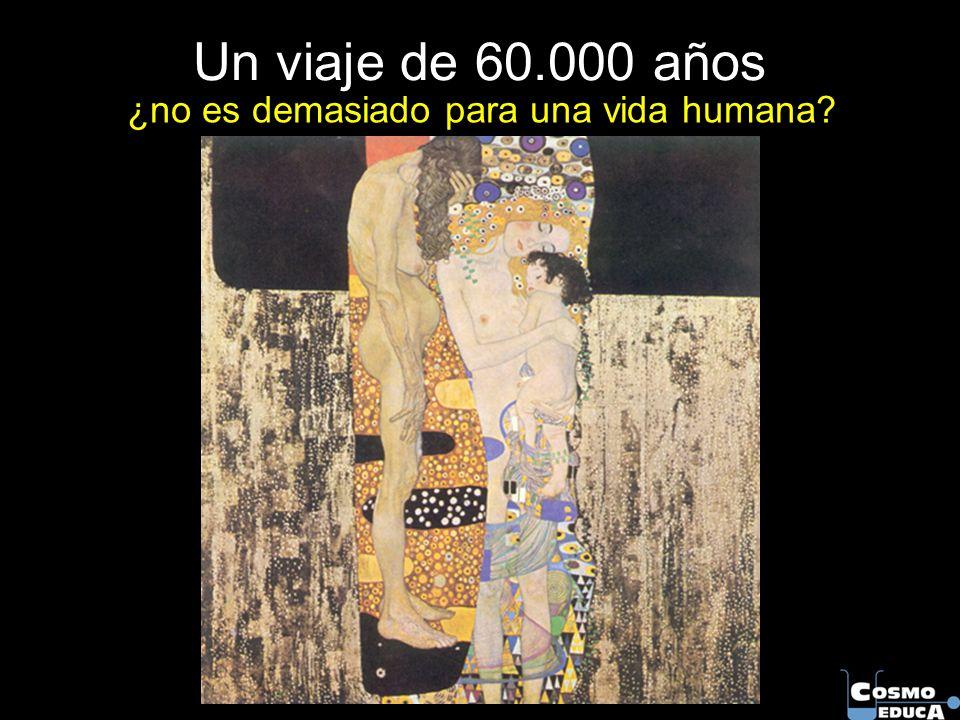 Un viaje de 60.000 años ¿no es demasiado para una vida humana?