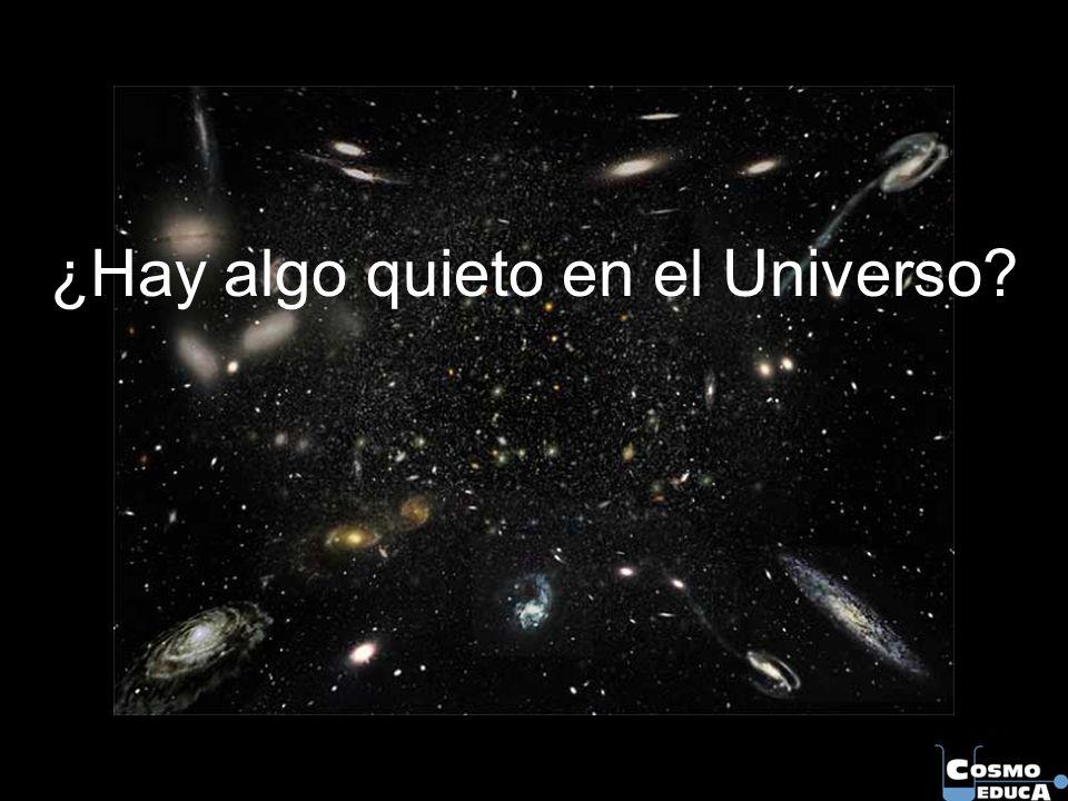 ¿Hay algo quieto en el Universo?