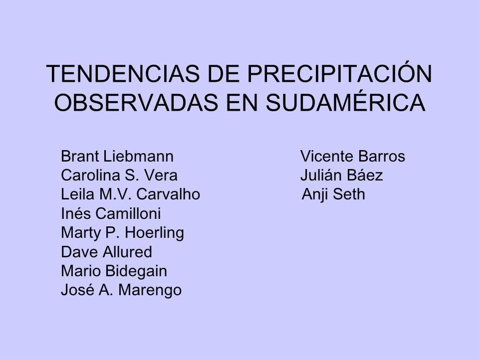 TENDENCIAS DE PRECIPITACIÓN OBSERVADAS EN SUDAMÉRICA Brant LiebmannVicente Barros Carolina S.