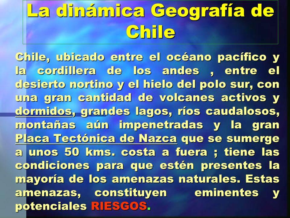 La dinámica Geografía de Chile Chile, ubicado entre el océano pacífico y la cordillera de los andes, entre el desierto nortino y el hielo del polo sur