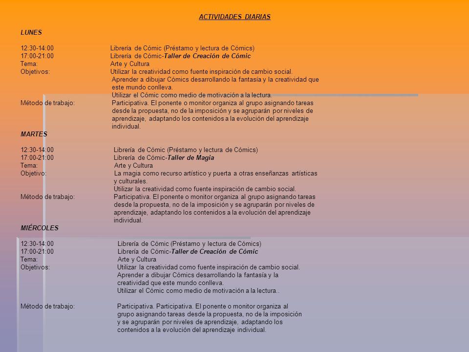 ACTIVIDADES DIARIAS LUNES 12:30-14:00 Librería de Cómic (Préstamo y lectura de Cómics) 17:00-21:00 Librería de Cómic-Taller de Creación de Cómic Tema: Arte y Cultura Objetivos: Utilizar la creatividad como fuente inspiración de cambio social.