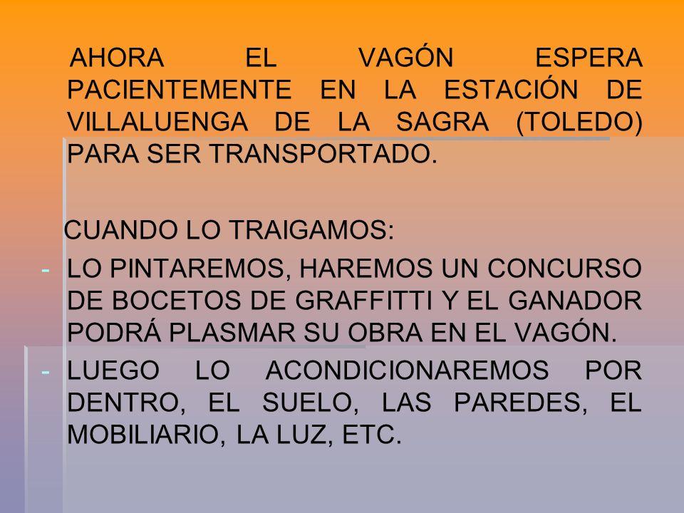AHORA EL VAGÓN ESPERA PACIENTEMENTE EN LA ESTACIÓN DE VILLALUENGA DE LA SAGRA (TOLEDO) PARA SER TRANSPORTADO.