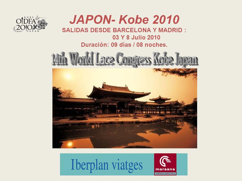 JAPON- Kobe 2010 SALIDAS DESDE BARCELONA Y MADRID : 03 Y 8 Julio 2010 Duración: 09 días / 08 noches.