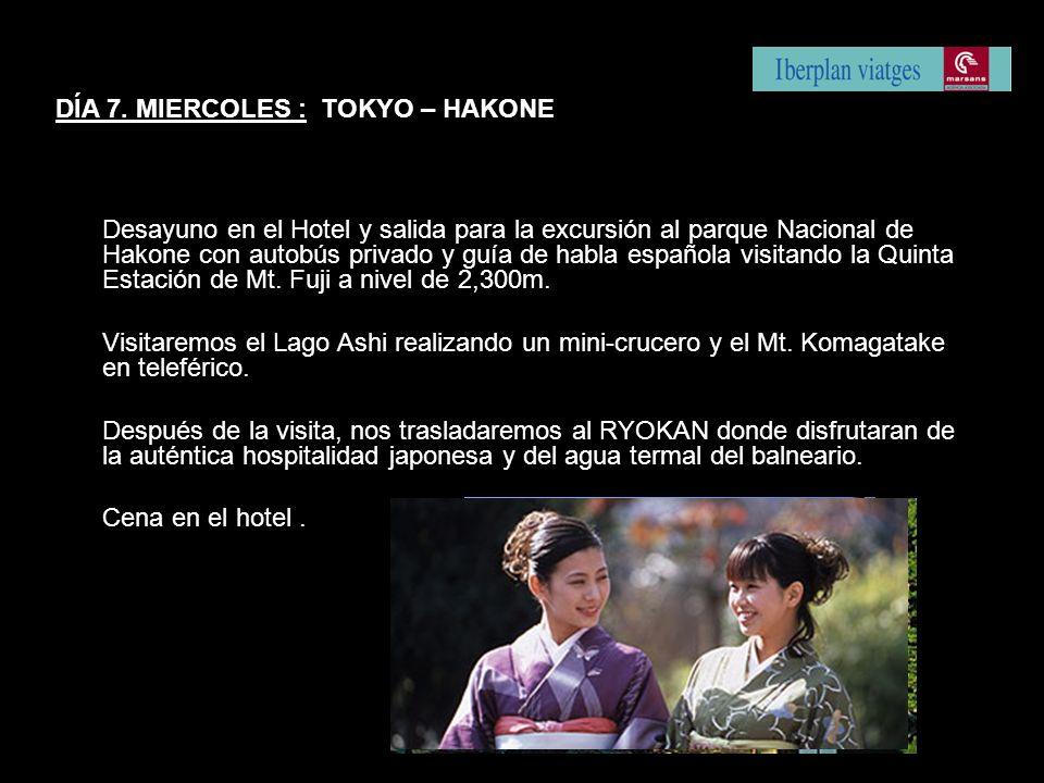 DÍA 7. MIERCOLES : TOKYO – HAKONE Desayuno en el Hotel y salida para la excursión al parque Nacional de Hakone con autobús privado y guía de habla esp