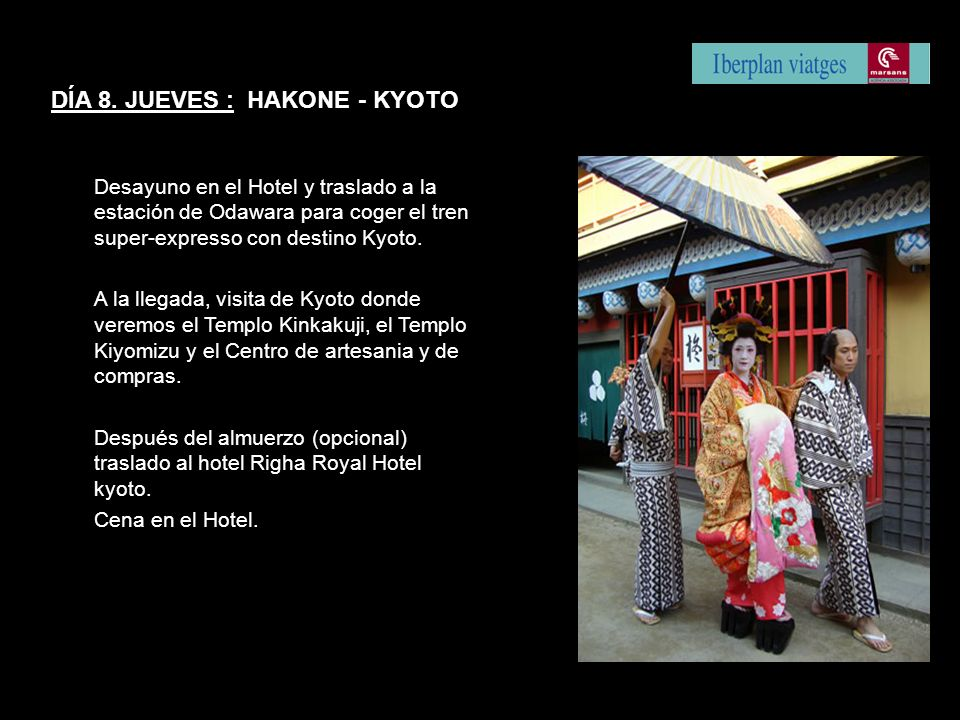 DÍA 8. JUEVES : HAKONE - KYOTO Desayuno en el Hotel y traslado a la estación de Odawara para coger el tren super-expresso con destino Kyoto. A la lleg