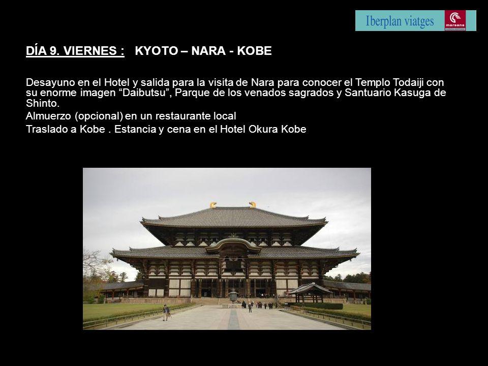 DÍA 9. VIERNES : KYOTO – NARA - KOBE Desayuno en el Hotel y salida para la visita de Nara para conocer el Templo Todaiji con su enorme imagen Daibutsu