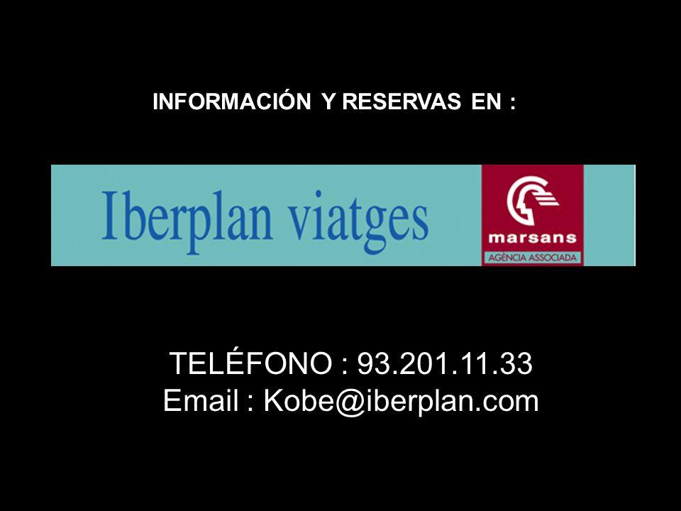 INFORMACIÓN Y RESERVAS EN : TELÉFONO : 93.201.11.33 Email : Kobe@iberplan.com