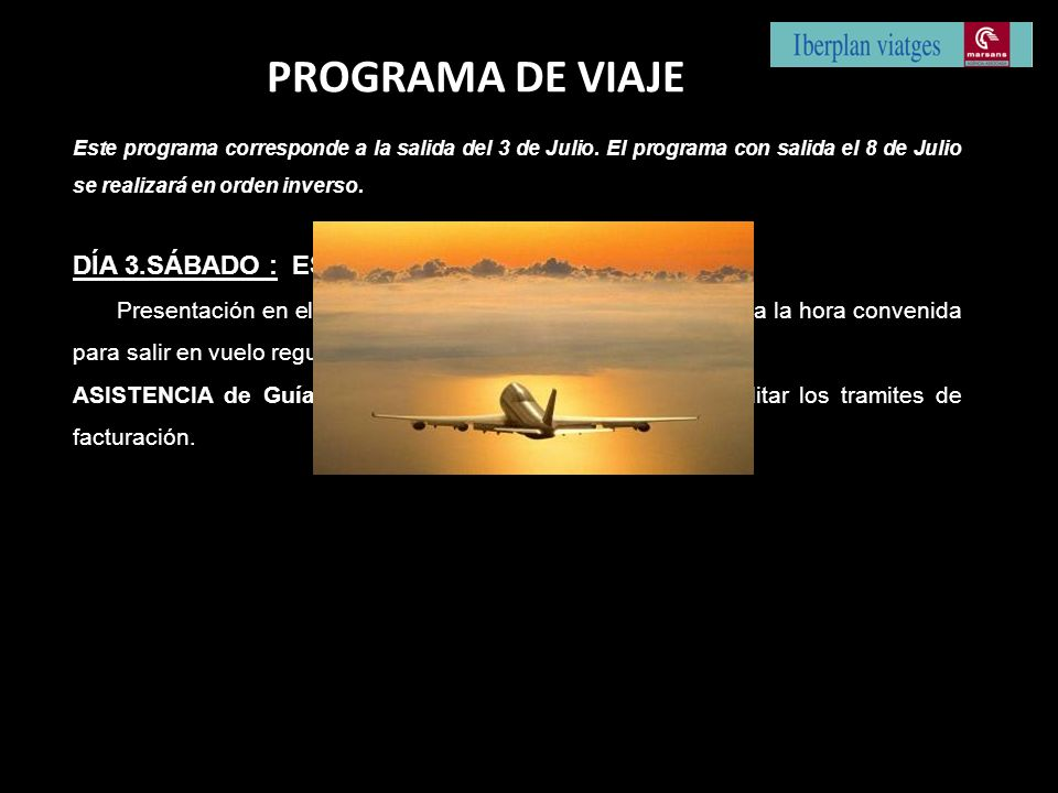 PROGRAMA DE VIAJE Este programa corresponde a la salida del 3 de Julio. El programa con salida el 8 de Julio se realizará en orden inverso. DÍA 3.SÁBA