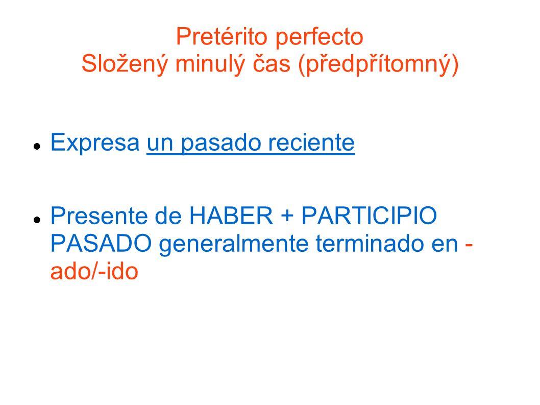 Pretérito perfecto Složený minulý čas (předpřítomný) Expresa un pasado reciente Presente de HABER + PARTICIPIO PASADO generalmente terminado en - ado/-ido