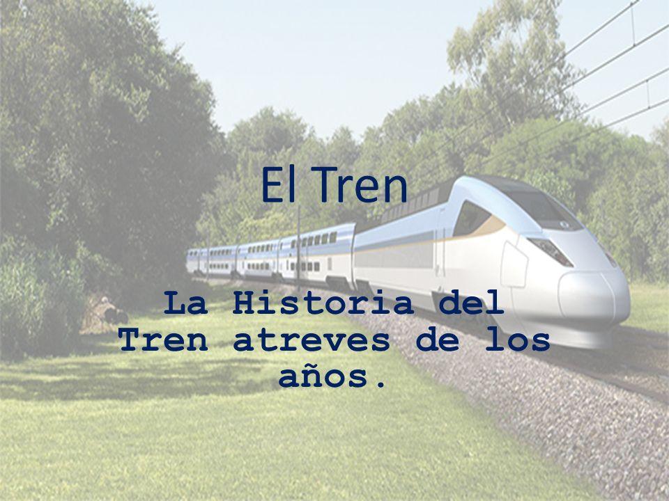 El Tren La Historia del Tren atreves de los años.