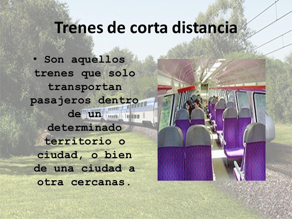 Trenes de corta distancia Son aquellos trenes que solo transportan pasajeros dentro de un determinado territorio o ciudad, o bien de una ciudad a otra