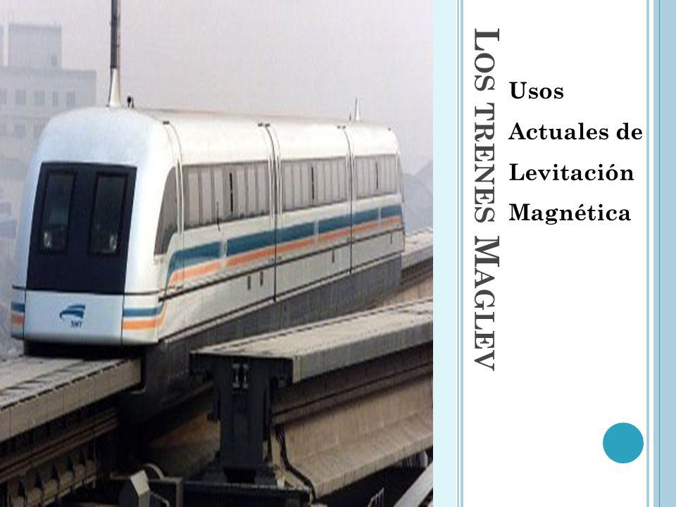 L OS TRENES M AGLEV Usos Actuales de Levitación Magnética