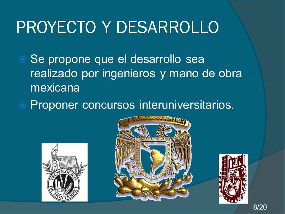 PROYECTO Y DESARROLLO Se propone que el desarrollo sea realizado por ingenieros y mano de obra mexicana Proponer concursos interuniversitarios.