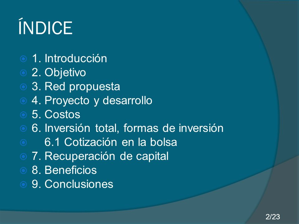 ÍNDICE 1. Introducción 2. Objetivo 3. Red propuesta 4. Proyecto y desarrollo 5. Costos 6. Inversión total, formas de inversión 6.1 Cotización en la bo