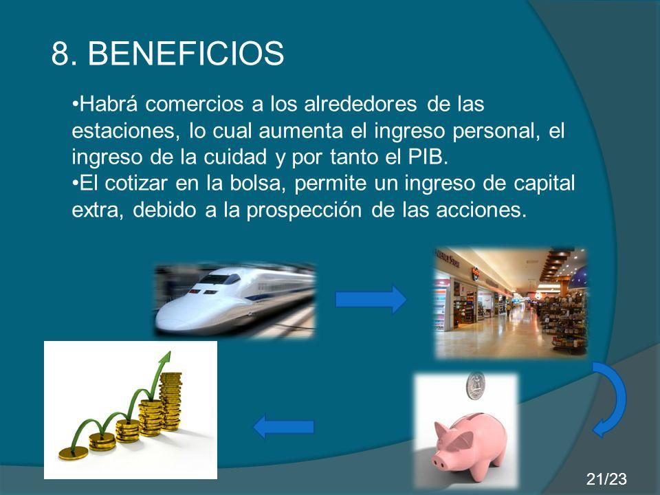 8. BENEFICIOS Habrá comercios a los alrededores de las estaciones, lo cual aumenta el ingreso personal, el ingreso de la cuidad y por tanto el PIB. El