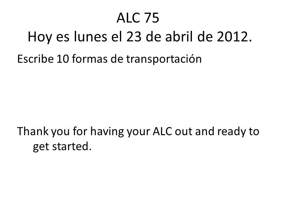 ALC 75 Hoy es lunes el 23 de abril de 2012.