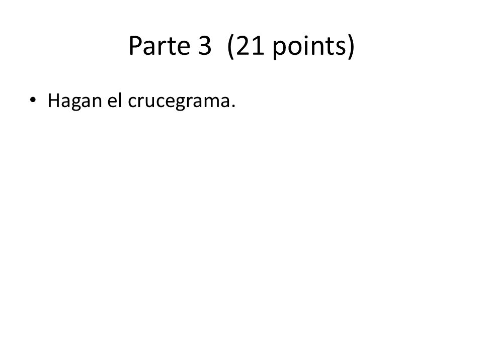 Parte 3 (21 points) Hagan el crucegrama.