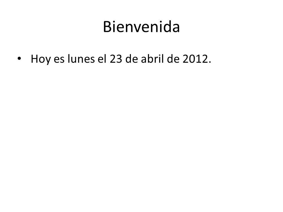 Bienvenida Hoy es lunes el 23 de abril de 2012.