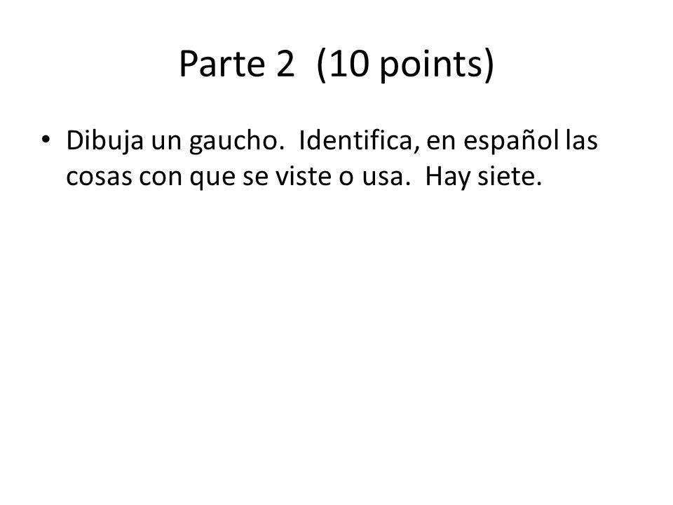 Parte 2 (10 points) Dibuja un gaucho. Identifica, en español las cosas con que se viste o usa.