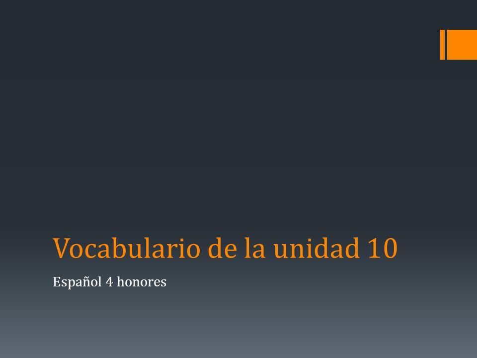 Vocabulario de la unidad 10 Español 4 honores