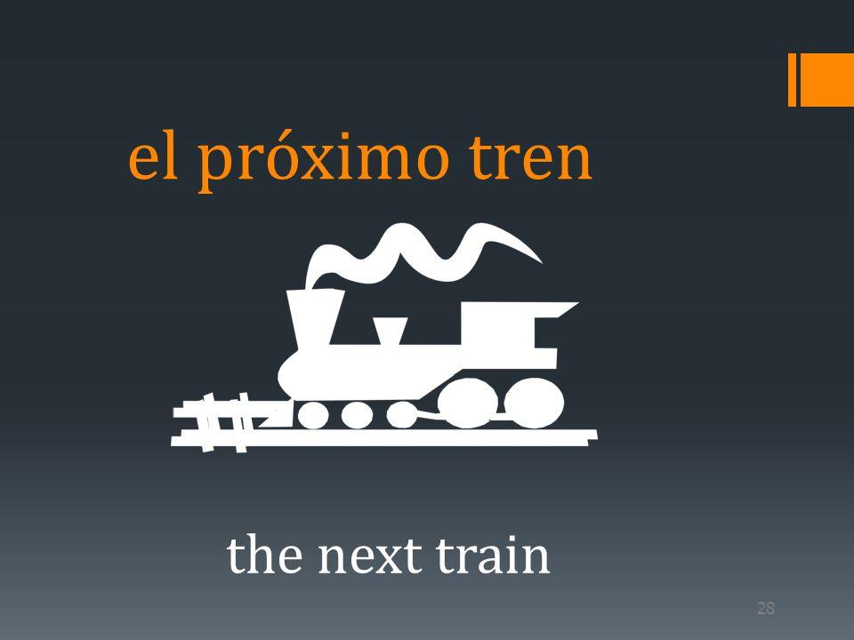 28 el próximo tren the next train