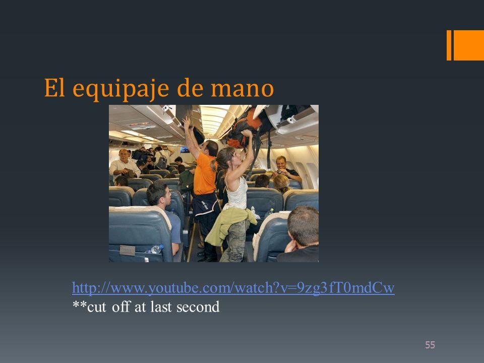55 El equipaje de mano http://www.youtube.com/watch?v=9zg3fT0mdCw **cut off at last second