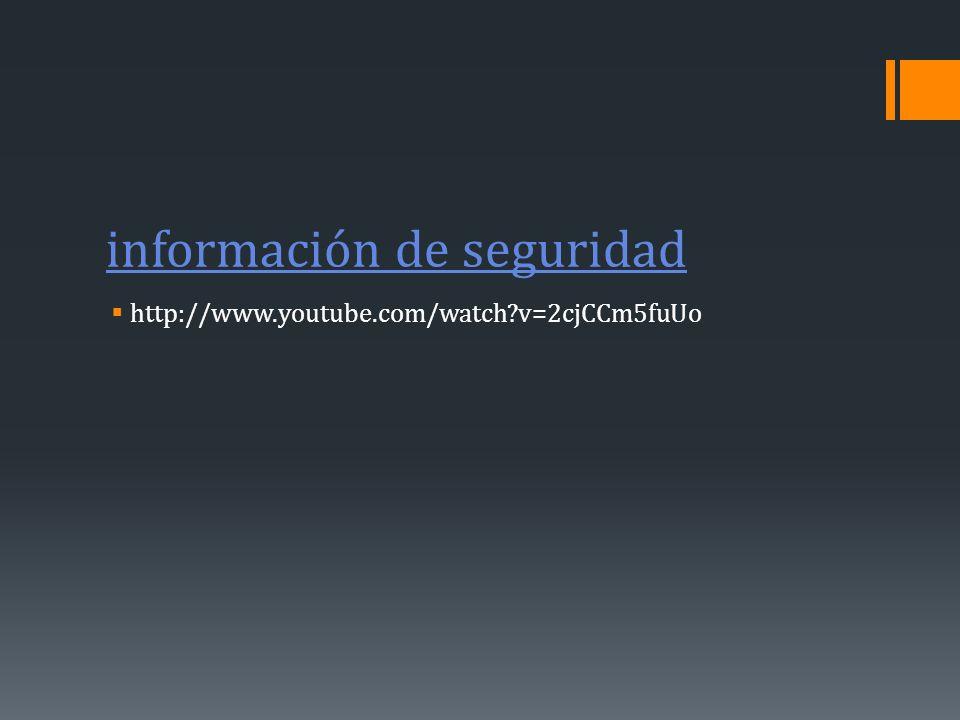 información de seguridad http://www.youtube.com/watch?v=2cjCCm5fuUo