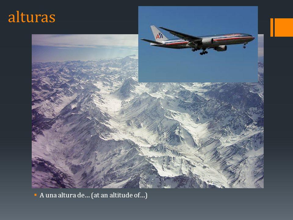 alturas A una altura de… (at an altitude of…)