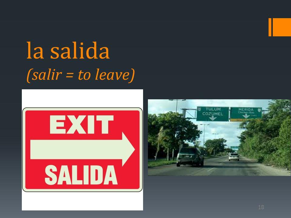 18 la salida (salir = to leave)