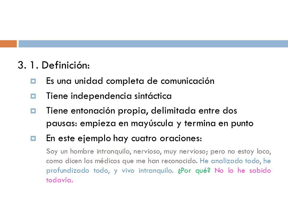 3. 1. Definición: Es una unidad completa de comunicación Tiene independencia sintáctica Tiene entonación propia, delimitada entre dos pausas: empieza