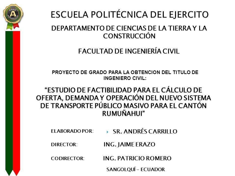 OBJETIVO GENERAL Realizar el estudio de factibilidad para el cálculo de oferta, demanda y operación de un nuevo sistema de transporte público masivo para el cantón Rumiñahui, el cual solucione el problema de congestión vehicular existente en su interconexión con el Distrito Metropolitano de Quito.