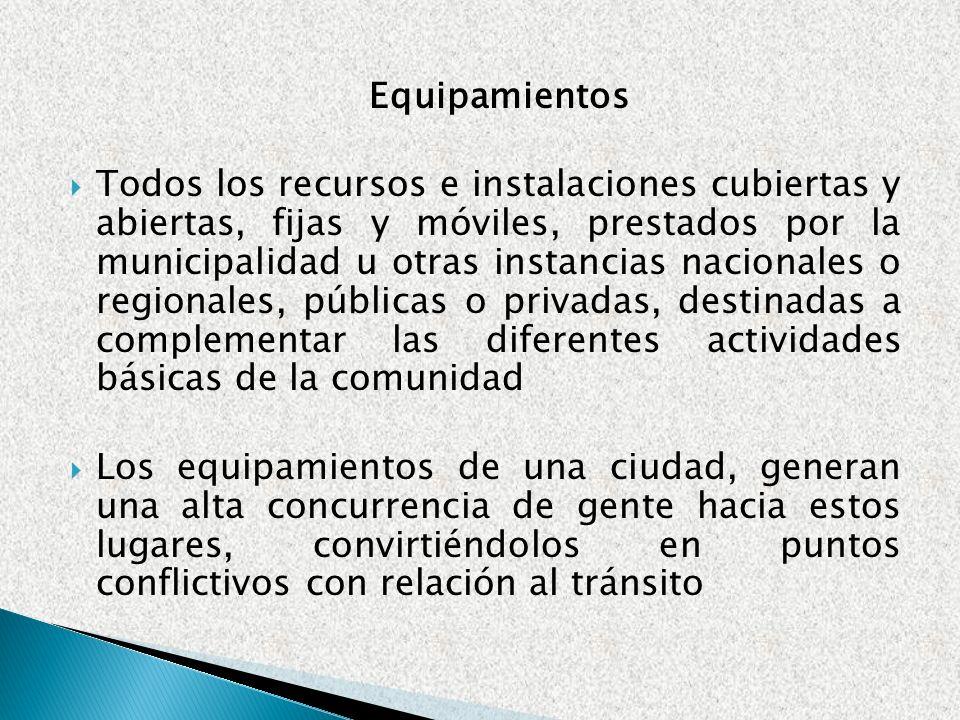 Equipamientos Todos los recursos e instalaciones cubiertas y abiertas, fijas y móviles, prestados por la municipalidad u otras instancias nacionales o