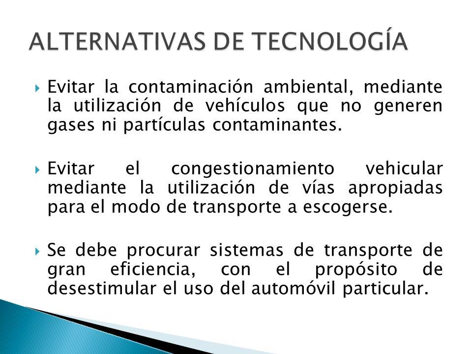 Evitar la contaminación ambiental, mediante la utilización de vehículos que no generen gases ni partículas contaminantes. Evitar el congestionamiento