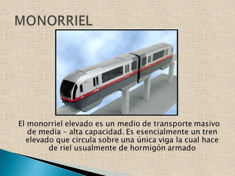 El monorriel elevado es un medio de transporte masivo de media – alta capacidad. Es esencialmente un tren elevado que circula sobre una única viga la