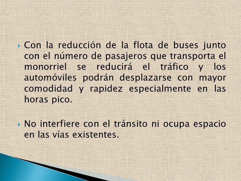 Con la reducción de la flota de buses junto con el número de pasajeros que transporta el monorriel se reducirá el tráfico y los automóviles podrán des
