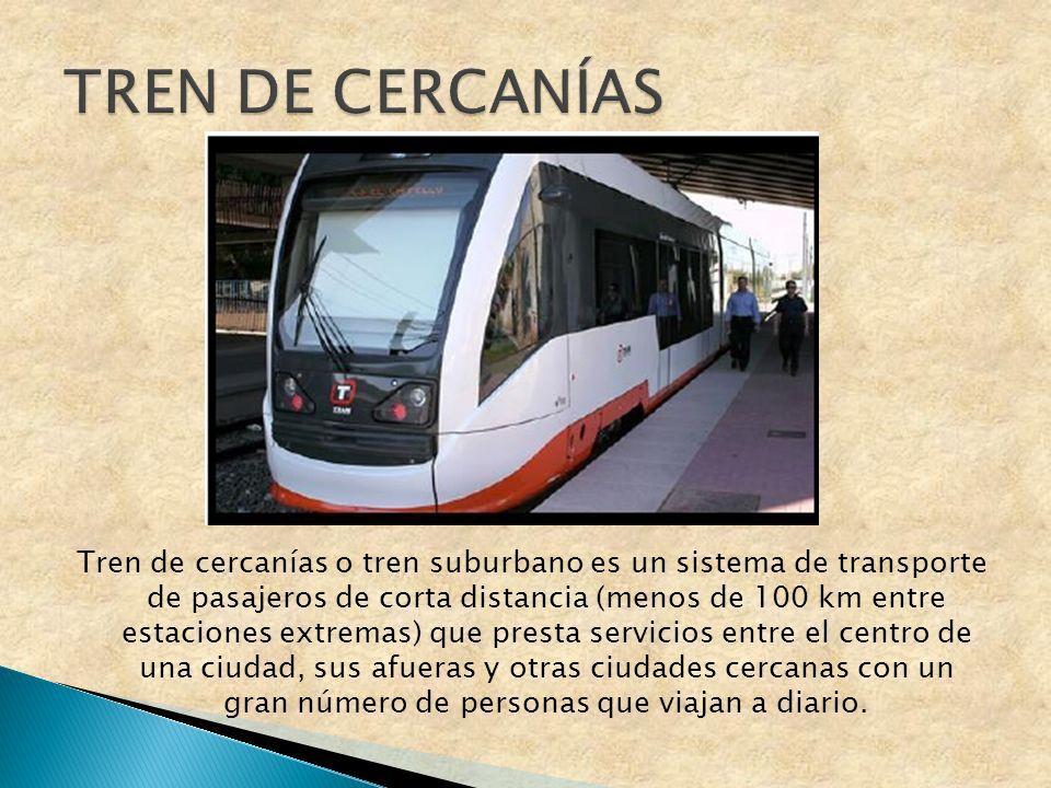 Tren de cercanías o tren suburbano es un sistema de transporte de pasajeros de corta distancia (menos de 100 km entre estaciones extremas) que presta