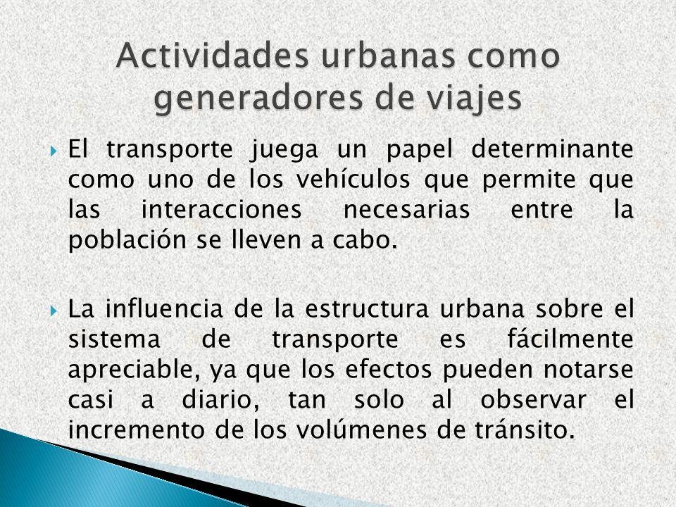 El transporte juega un papel determinante como uno de los vehículos que permite que las interacciones necesarias entre la población se lleven a cabo.