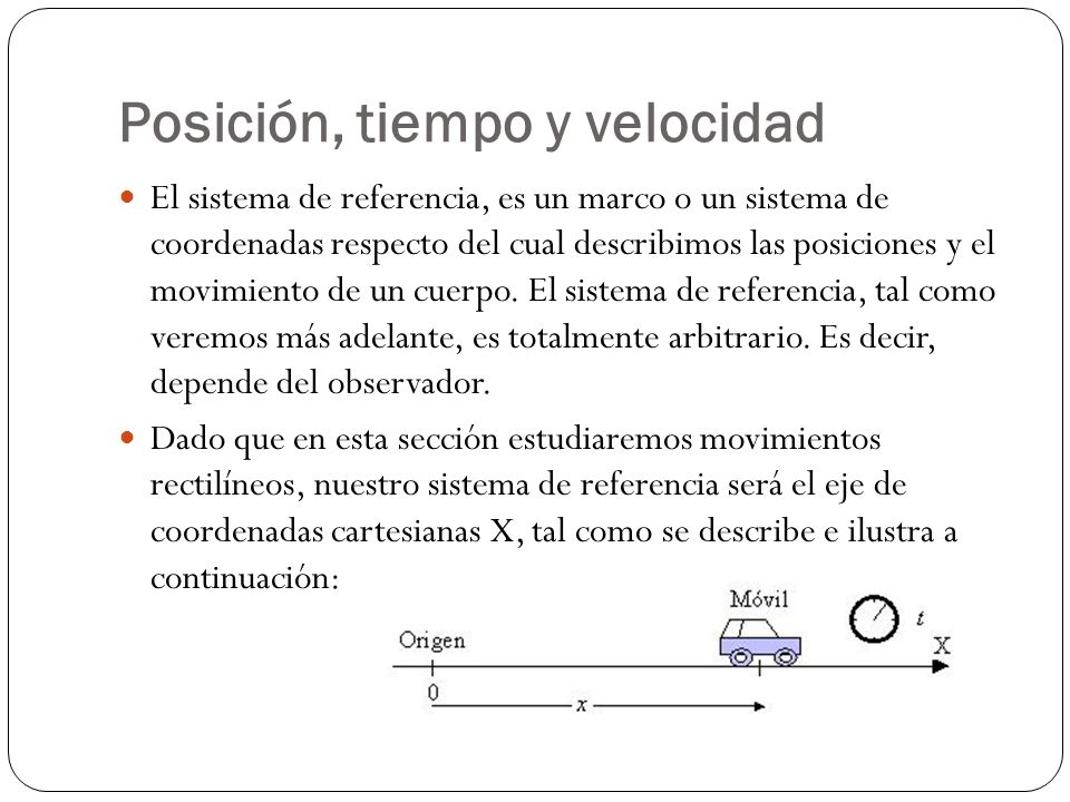 El sistema de referencia, es un marco o un sistema de coordenadas respecto del cual describimos las posiciones y el movimiento de un cuerpo. El sistem