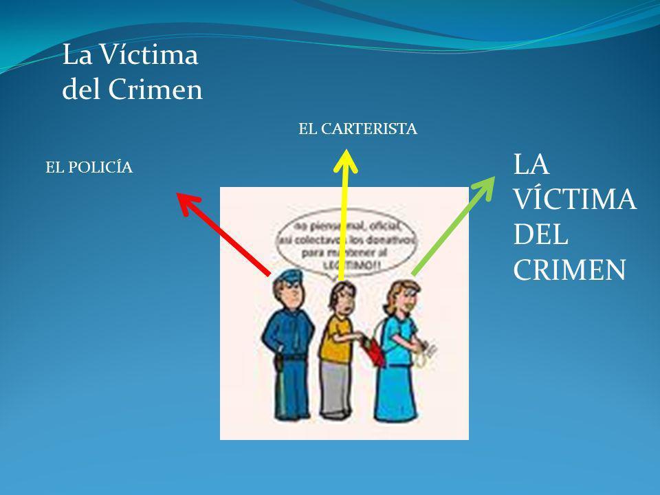 La Víctima del Crimen LA VÍCTIMA DEL CRIMEN EL CARTERISTA EL POLICÍA