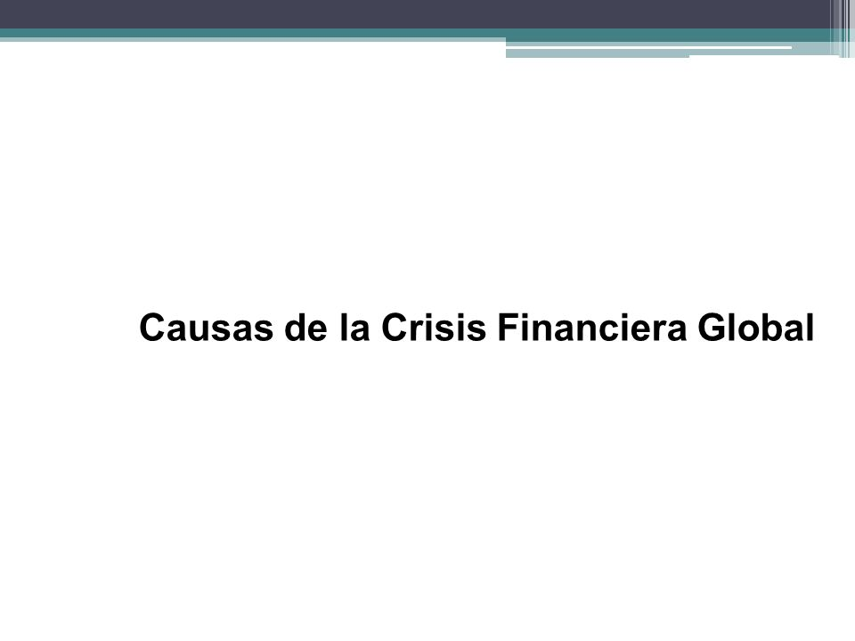 Causas de la Crisis Financiera Global