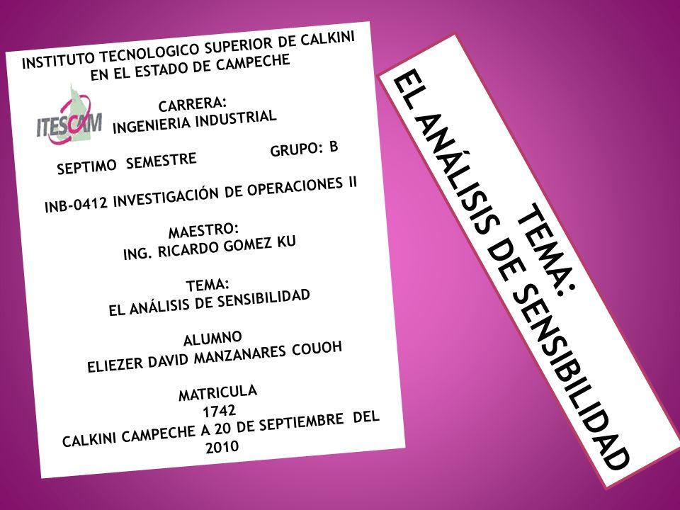 INSTITUTO TECNOLOGICO SUPERIOR DE CALKINI EN EL ESTADO DE CAMPECHE CARRERA: INGENIERIA INDUSTRIAL SEPTIMO SEMESTRE GRUPO: B INB-0412 INVESTIGACIÓN DE OPERACIONES II MAESTRO: ING.