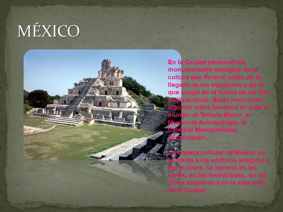 En la Ciudad perduran los monumentales vestigios de la cultura que floreció antes de la llegada de los españoles y de la que surgió de la fusión de las dos civilizaciones.