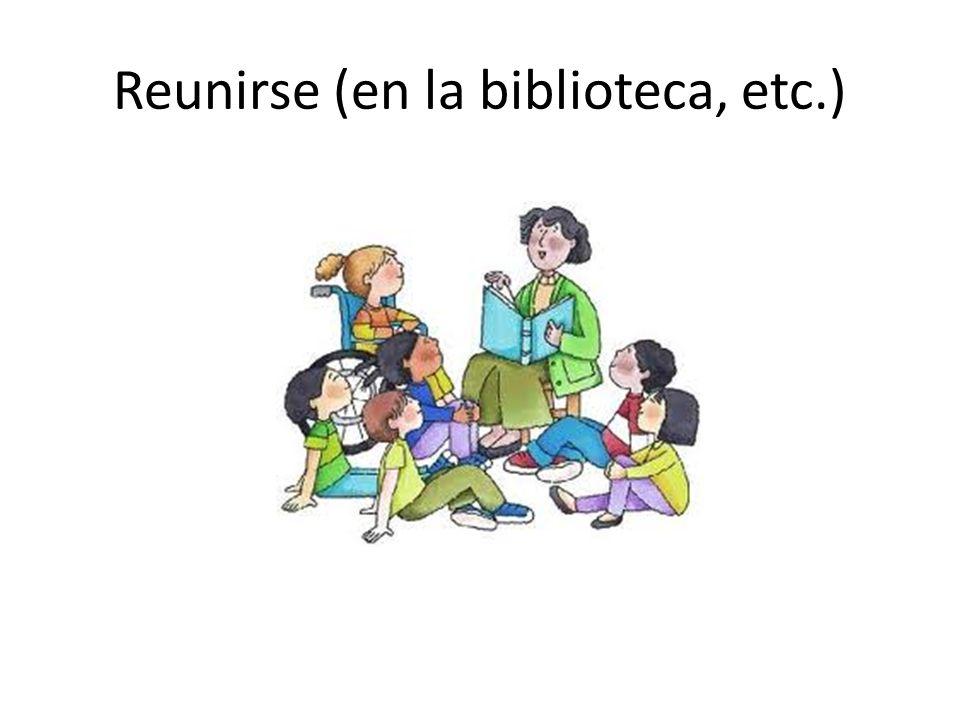 Reunirse (en la biblioteca, etc.)