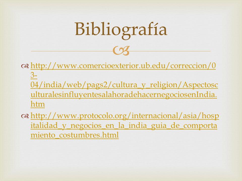 http://www.comercioexterior.ub.edu/correccion/0 3- 04/india/web/pags2/cultura_y_religion/Aspectosc ulturalesinfluyentesalahoradehacernegociosenIndia.